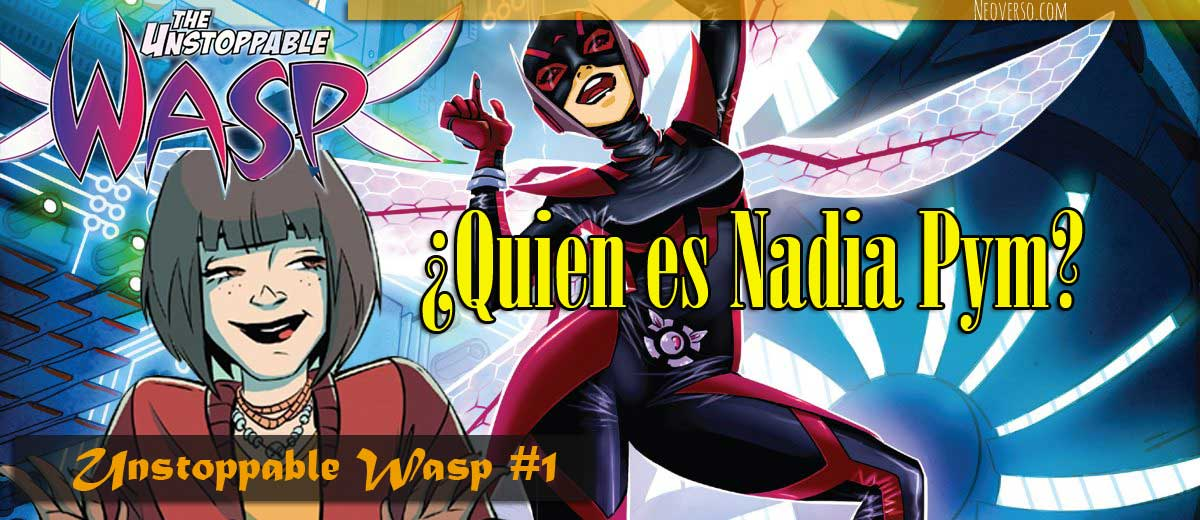 Unstoppable Wasp #1 ¿Quien es Nadia Pym? Reseña Comic